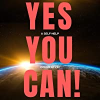 Yes You Can!: 10 Classic Self-Help Books That Will Guide You and Change Your Life