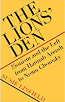 The Lions' Den: Zionism And The Left From Hannah