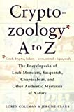 Cryptozoology A to Z: The Encyclopedia of Loch Monsters Sasquatch Chupacabras: The Encyclopedia of Loch Monsters, Sasquatch, Chupacabras and Other Authentic Mysteries of Nature
