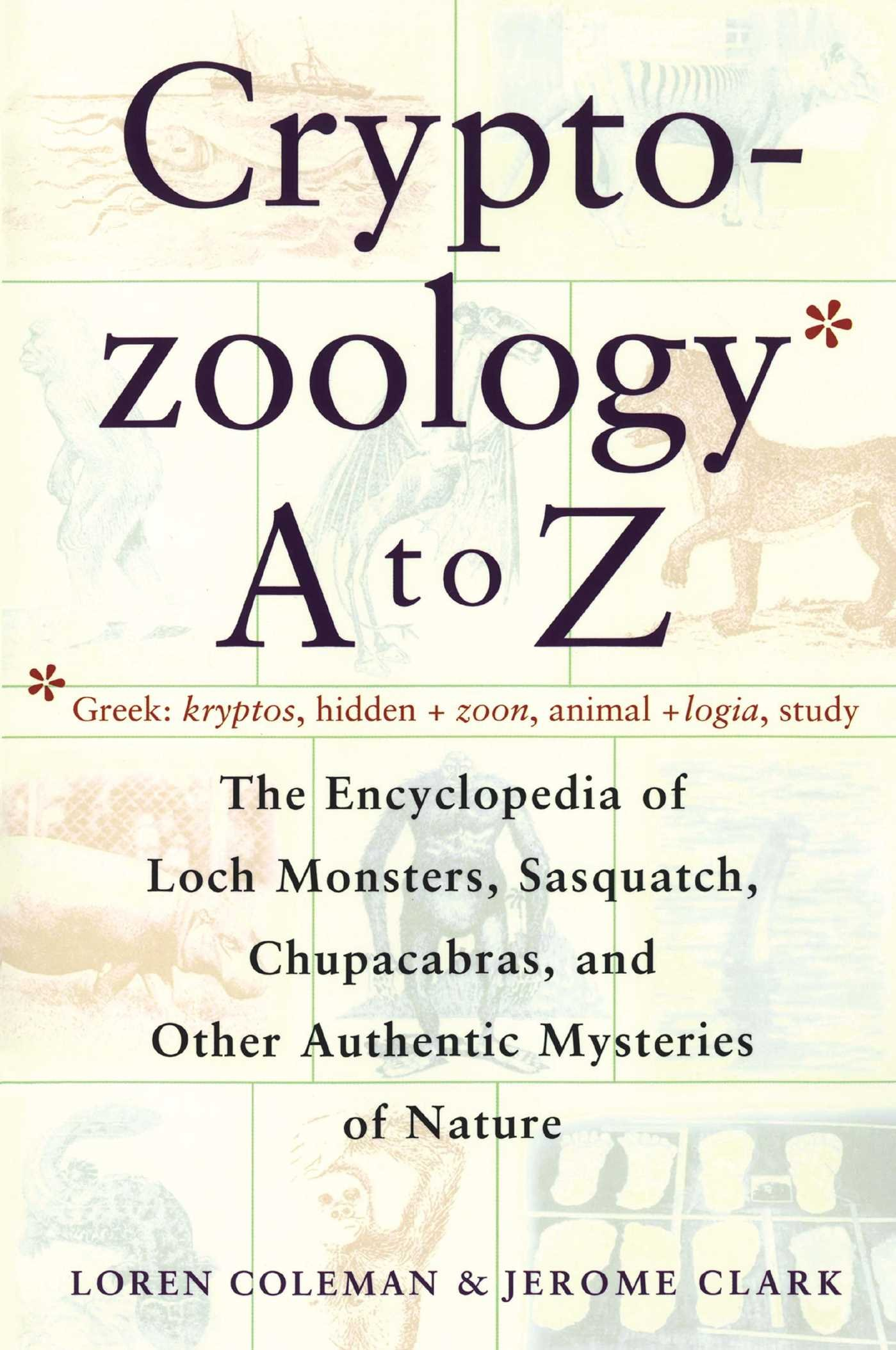Cryptozoology A To Z The Encyclopedia Of Loch Monsters Sasquatch Chupacabras And Other Authentic Mysteries Nature Loren Coleman Jerome Clark