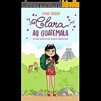 Clara au Guatemala: L'odyssée glamour d'une apprentie globetrotteuse: De la pure chicklit, dépaysante et parfaite pour l'été!