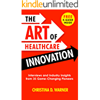 The Art of Healthcare Innovation: Interviews and Industry Insights from 35 Game-Changing Pioneers