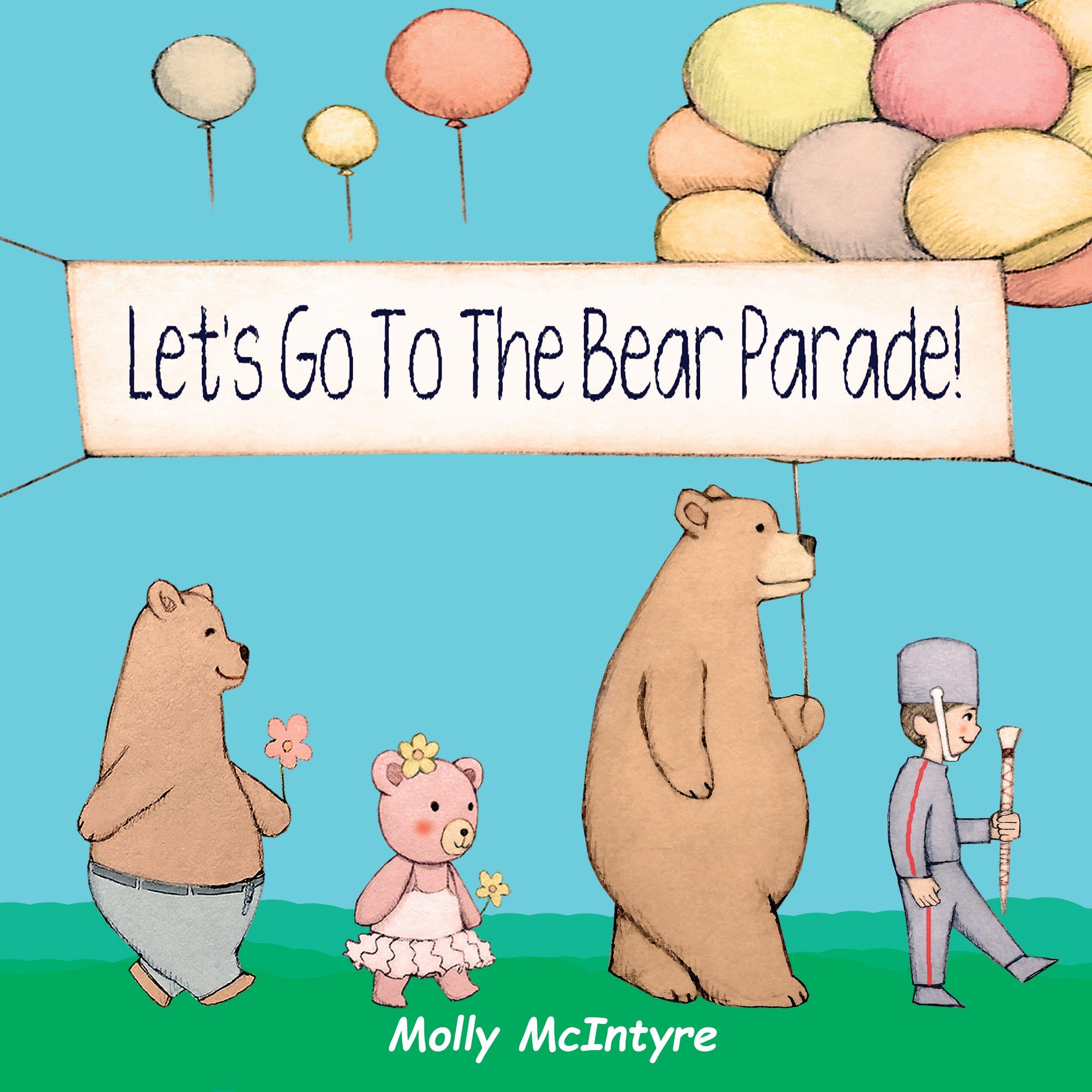 Let's Go To The Bear Parade: Molly McIntyre: 9780997730524: Amazon.com:  Books
