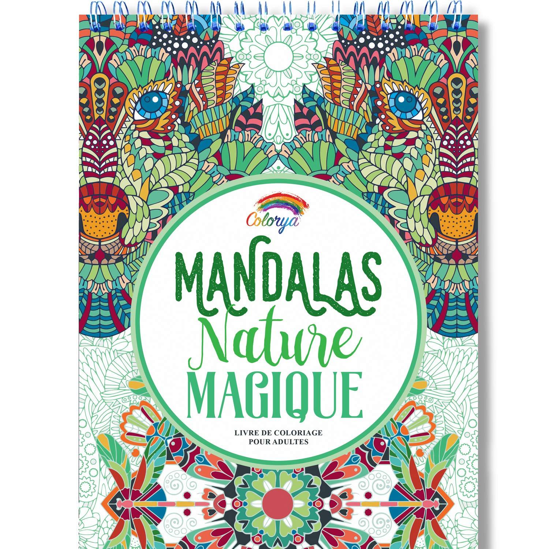 Amazon Fr Livre De Coloriage Adultes Mandalas Anti Stress Nature Magique Le Premier Cahier De Coloriage Sur Papier Artiste Au Format A4 Sans Bavure Par Colorya Colorya Livres