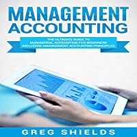 Management Accounting: The Ultimate Guide to Managerial Accounting for Beginners Including Management Accounting Principles