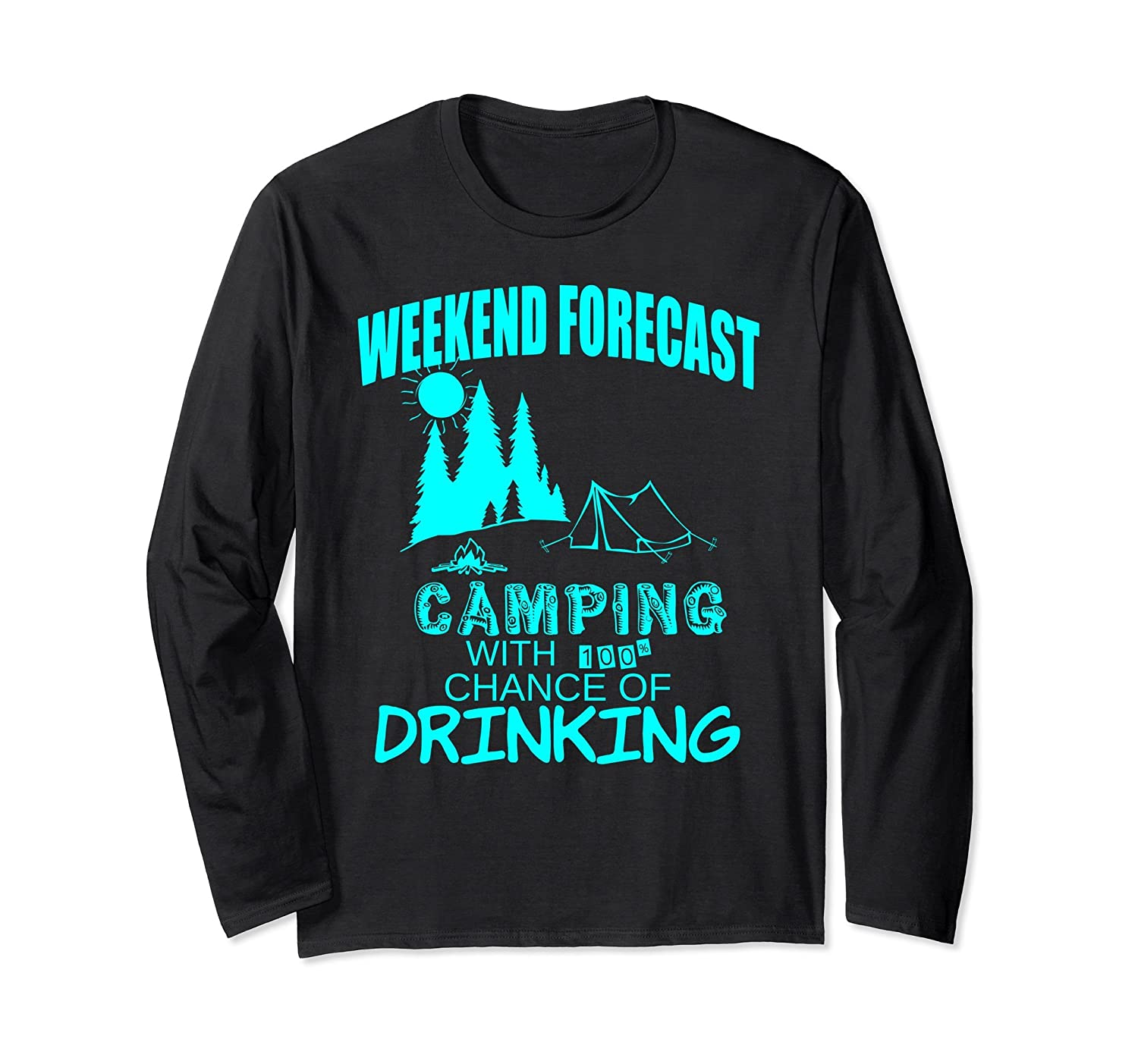 Weekend Forecast Camping With 100% Chance Of Drinking Shirt-ln