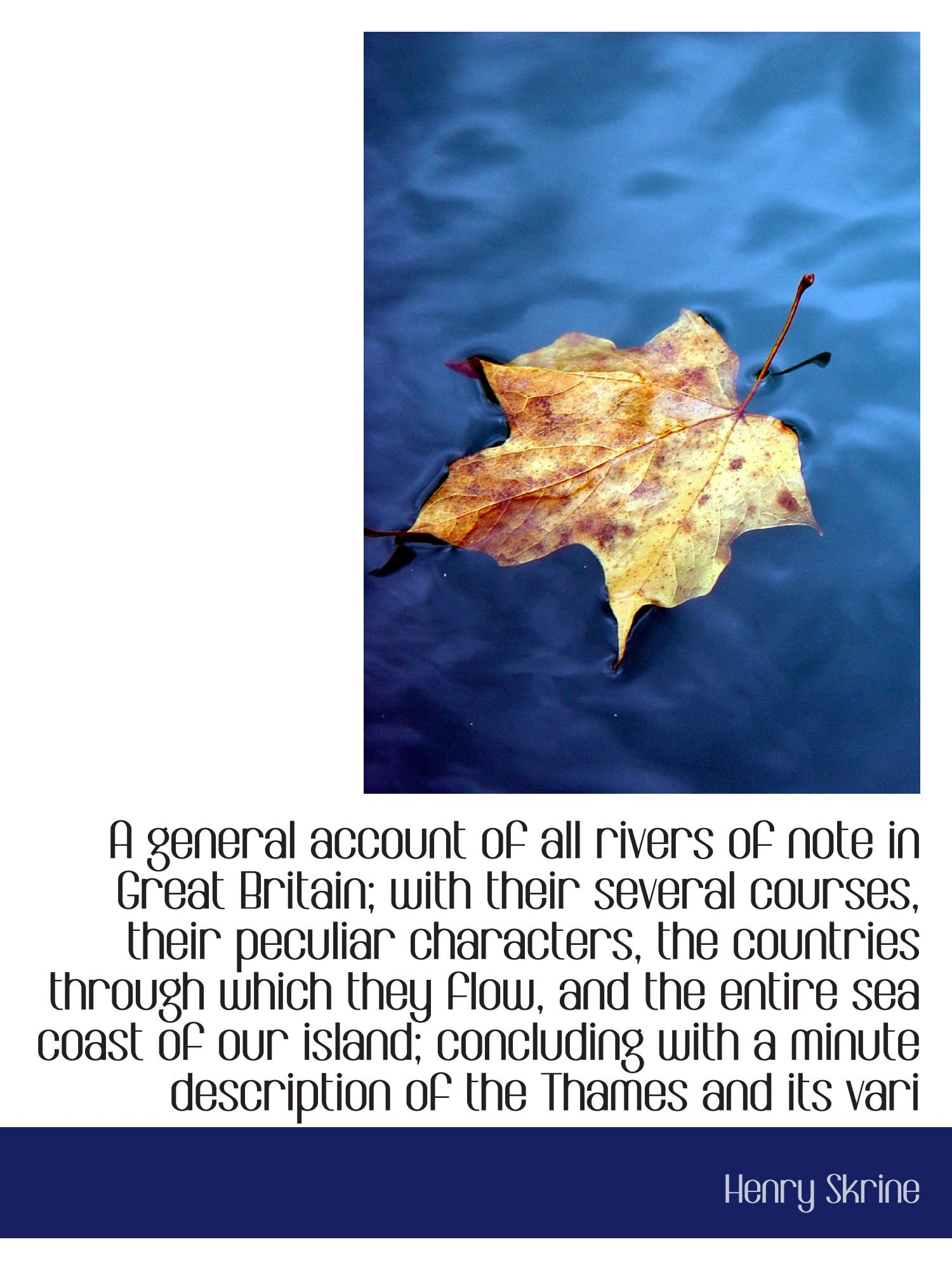 A general account of all rivers of note in Great Britain; with their several courses, their peculiar ebook