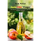 Apple Cider Vinegar : The Miracle Body Cleansing & Healing Support System