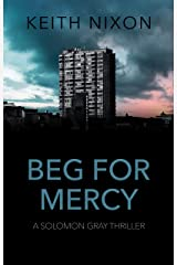 Beg For Mercy: A Gripping Crime Thriller - 250,000+ Selling Series! (Solomon Gray Book 3) Kindle Edition