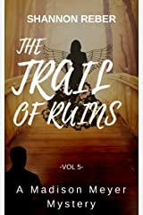 The Trail of Ruins: A Paranormal Mystery (A Madison Meyer Mystery Book 5) Kindle Edition