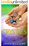 Crystals: Harness the Healing Power of Crystals and Healing Stones to Relieve Stress, Heal the Human Energy Field, Enhance your Spiritual Wellness and Physical Health (English Edition)