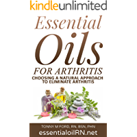 Essential Oils For Arthritis: Eliminate Arthritis With Essential Oils(The Power Of Essential Oils in Healing) (Aromatherapy Essential Oils Short Stories)