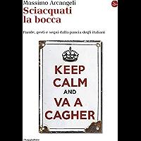 Sciacquati la bocca. Parole, gesti e segni dalla pancia degli italiani (La cultura Vol. 1202)