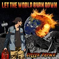Let The World Burn Down