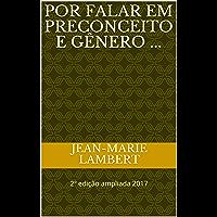 Por falar em Preconceito e Gênero ...: 2º edição ampliada 2017