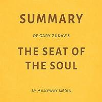Summary of Gary Zukav's The Seat of the Soul by Milkyway Media