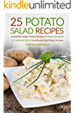 25 Potato Salad Recipes - Irresistible Sweet Potato Recipes for Every Occasion: A Cookbook full of Mouthwatering Potato Recipes