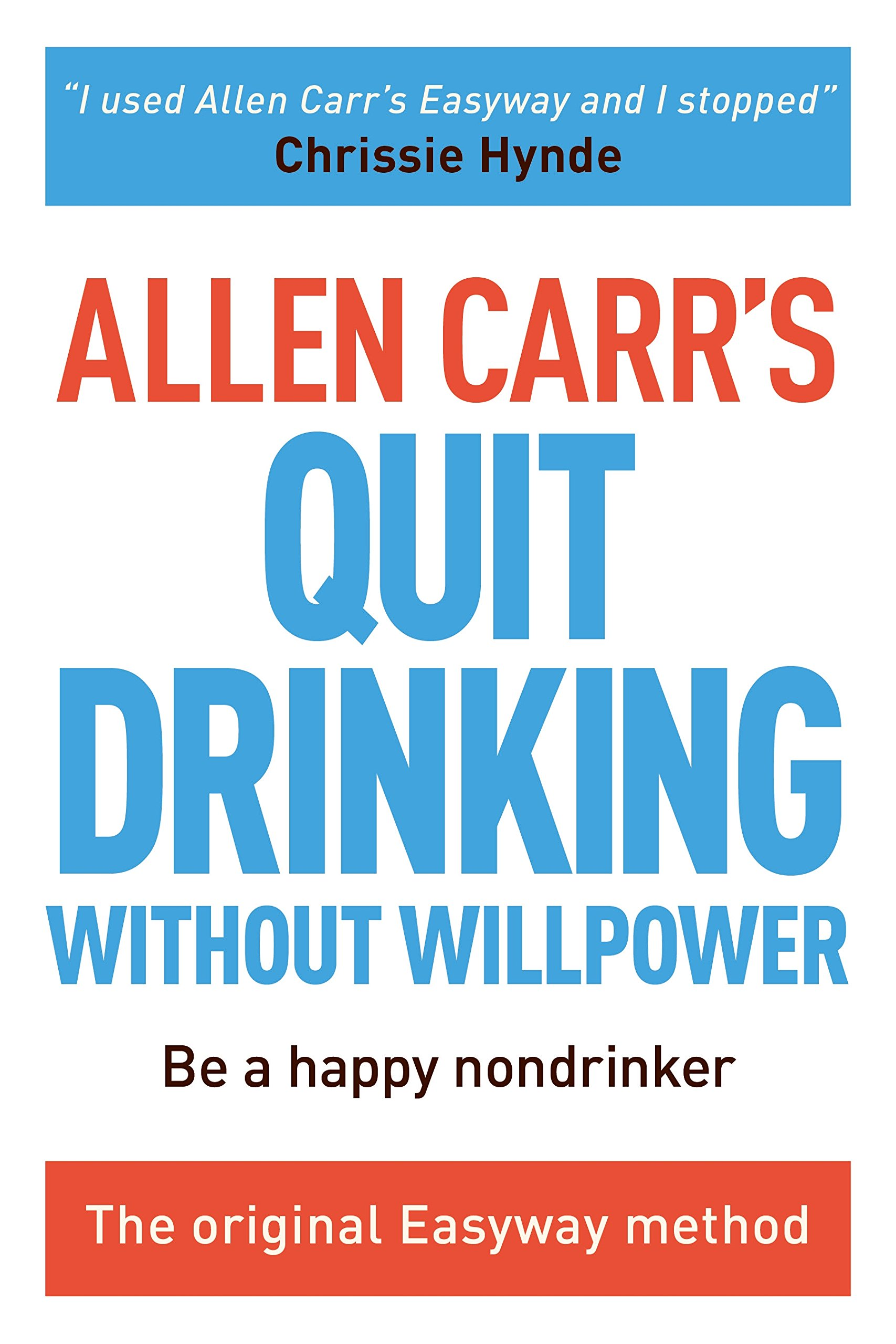 Allen Carr\'s Quit Drinking Without Willpower: Be a happy nondrinker ...
