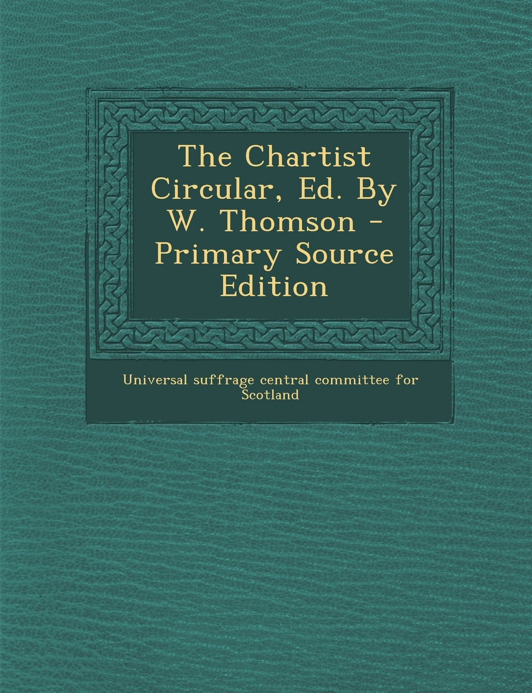 The Chartist Circular, Ed. By W. Thomson - Primary Source Edition pdf epub