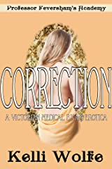 Correction: A Victorian Medical Exam Erotica (Professor Feversham's Academy of Young Women's Correctional Education Book 2) Kindle Edition