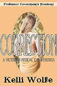 Correction: A Victorian Medical Exam Erotica (Professor Feversham's Academy of Young Women's Correctional Education Book 2)
