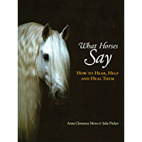What Horses Say: How to Hear, Help and Heal Them (English Edition)