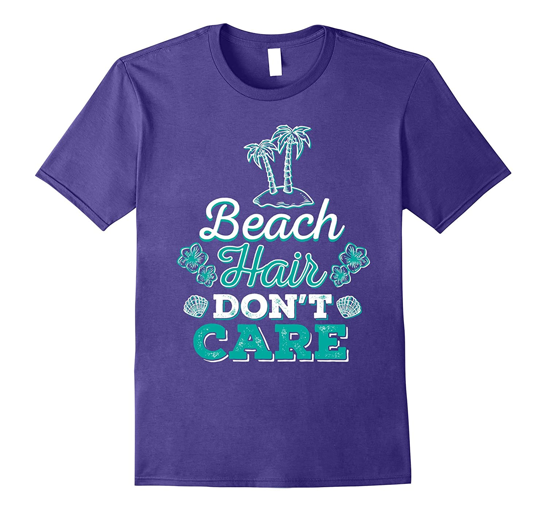 Beach Hair Dont Care Funny Beach Lover Gift Tee Shirt-PL