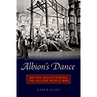 Albion's Dance: British Ballet during the Second World War book cover