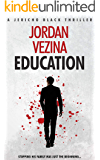 Education: Stopping his family was just the beginning. (A Jericho Black Thriller Book 2)