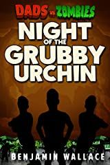 Night of the Grubby Urchin: A Dads vs. Zombies Story Kindle Edition