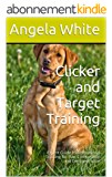 Clicker and Target Training: Expert Guide to Motivational Training for Fun, Competition and Demonstration (English Edition)