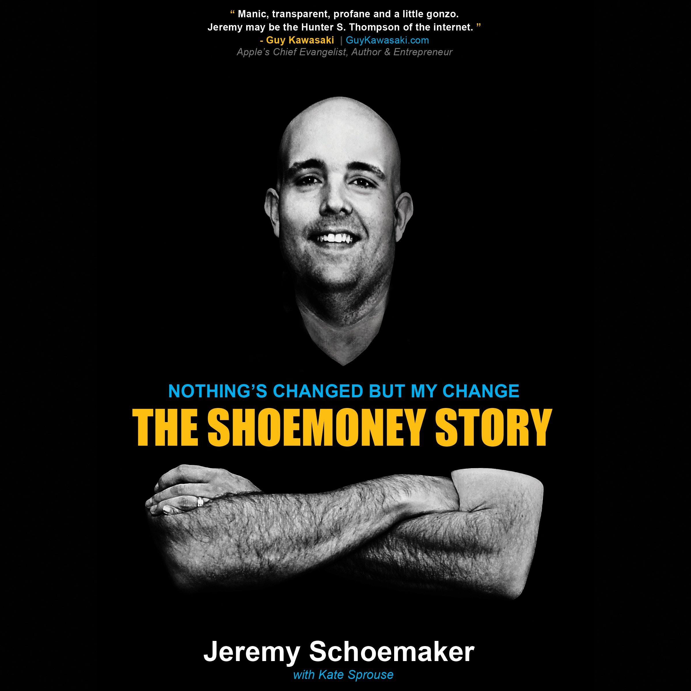 Nothing's Changed But My Change: The ShoeMoney Story