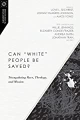 "Can ""White"" People Be Saved?: Triangulating Race, Theology, and Mission (Missiological Engagements) Paperback"