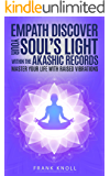 Empath: Discover your Soul's Light within the Akashic Records: Master Your Life with Raised Vibrations
