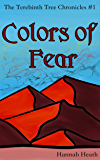Colors of Fear (The Terebinth Tree Chronicles Book 1)