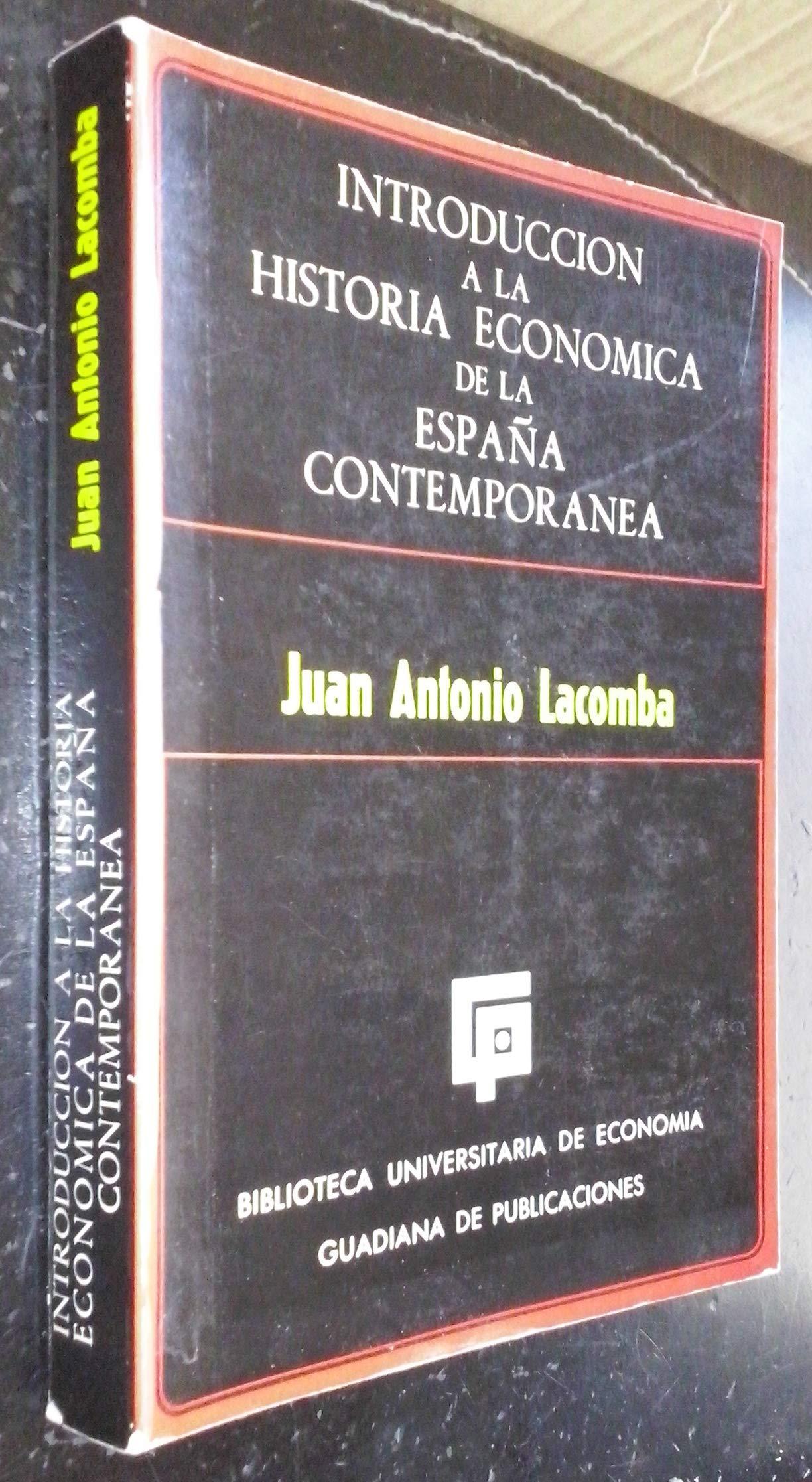 INTRODUCCION A LA HISTORIA ECONOMICA DE LA ESPAÑA CONTEMPORANEA ...