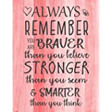 Always Remember You are Braver than you believe - Stronger than you seem & Smarter thank you think: Inspirational Journal - N