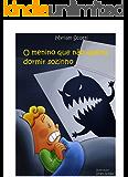 O menino que não queria dormir sozinho (ilustrado)