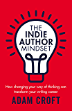 The Indie Author Mindset: How changing your way of thinking can transform your writing career (English Edition)