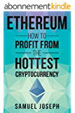 Ethereum: How to Profit from the Hottest Cryptocurrency (Mining, Investing, Trading, Blockchain, Bitcoin, Litecoin, Ripple) (English Edition)