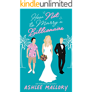 How Not to Marry a Billionaire : A Sweet Romantic Comedy