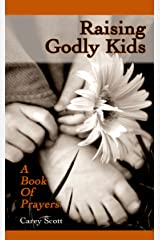 Raising Godly Kids: A Book of Prayers Kindle Edition