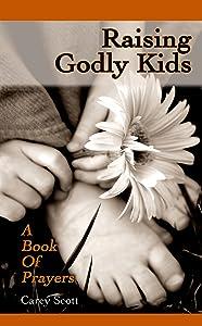 Raising Godly Kids: A Book of Prayers