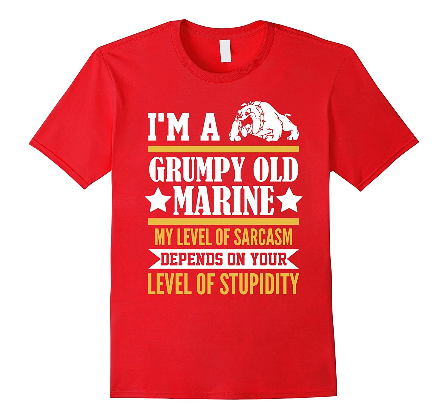 I'm A Grumpy Old Marine My Level Of Sarcasm Depends Shirt-TH