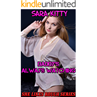 Daddy's Always Watching: Taboo Forced Submission Man of the House (She Likes Rough Book 1)
