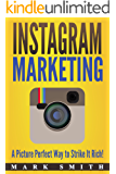 Instagram Marketing: A Picture Perfect Way to Strike It Rich! (Facebook Marketing, Youtube Marketing 2)