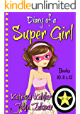 Diary of a SUPER GIRL - Books 10 - 12: Books for Girls 9 - 12