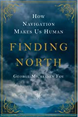 Finding North: How Navigation Makes Us Human Kindle Edition