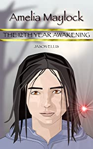 Amelia Maylock: The 12th year awakening (Amelia Maylock Chronicles)