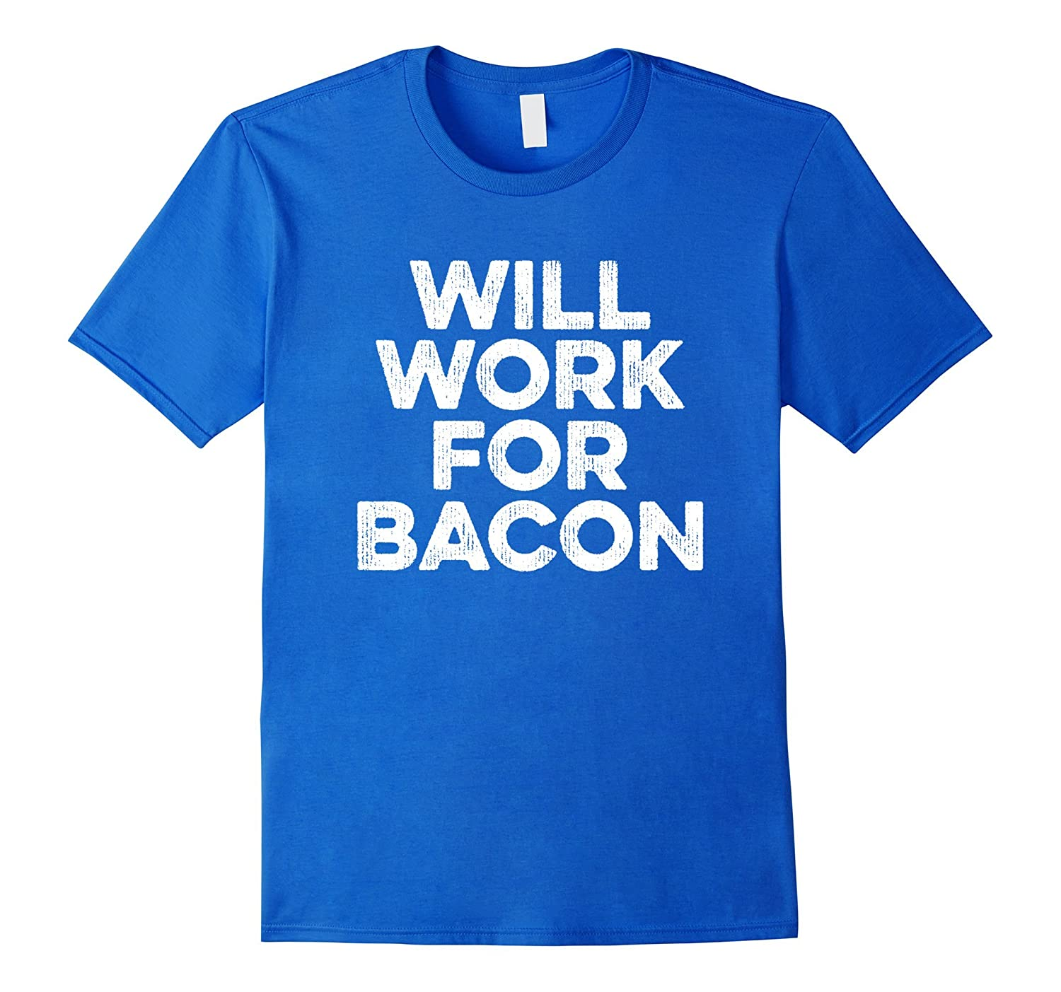 Will Work For bacon T-Shirt Funny Bacon Lovers Gift – Fazo Store
